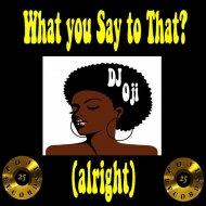 DJ Oji aka Original Man - What You Say To That? (DJ Oji\'s - What You Say Dubstrumental)