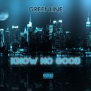 Greenline - Know No Good (Original Mix)