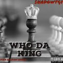 ShadowTG1 - Who Da King (Original Mix)