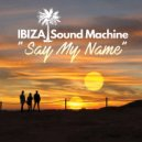 IBIZA Sound Machine - Say My Name (Extended Mix)