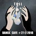 T o l l  - Dance Cafe # 27 @ 2018 ()