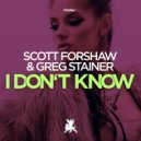 Scott Forshaw & Greg Stainer - I Don\'t Know  (Original Club Mix)