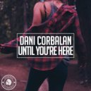 Dani Corbalan - Until You\'re Here (Original Mix)