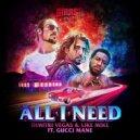 Dimitri Vegas & Like Mike feat. Gucci Mane  - All I Need (Original Mix)