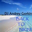 DJ Andrey Gorkin - Back To Bikini vol.7 (Ready to Summer) ()