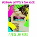 Sharapov, Cheetoz & Diva Vocal - I Feel So Fine (Extended Mix)