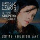 Betsie Larkin with Dennis Sheperd & Liuck - Driving Through The Dark  (Dennis Sheperd Extended Club Mix))