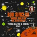 Bob Sinclar Ft. Steve Edwards - World, Hold On (Vintage Culture & Dubdogz Remix)