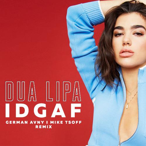 Dua Lipa - IDGAF (German Avny & Mike Tsoff Remix)