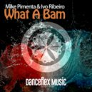 Mike Pimenta & Ivo Ribeiro - What A Bam (Original Mix)