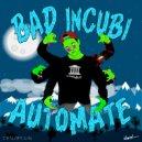 Bad Incubi - Automate (Original Mix)