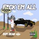 Dom D.E.A.N - F*ck\'em All (Original Mix)