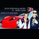 Jean Stheam & Aruby & Baby Jaon - Ayer la Vi Bailando (feat. Baby Jaon) (Original Mix)