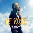 T Bryt - He Rose (Original Mix)