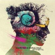 Andre Rizo & Marius Onuc - Let\'s get ill (Original mix)