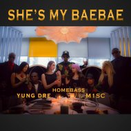 M1SC & Homebass & Yung Dre - She\'s My BaeBae (feat. Homebass & Yung Dre) (Original Mix)