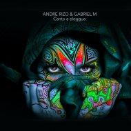 Andre Rizo & Gabriel M - Canto a eleggua (Original mix)