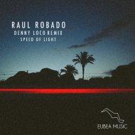 Raul Robado  - Speed Of Ligth (Denny Loco Remix)