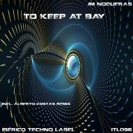 JmNogueras  - To Keep At Bay (Alberto costas Remix)