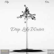 Clip & Oso - Drip Like Water (Original Mix)