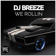 DJ Breeze - We Rollin (Original Mix)