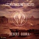 Ancestral Sounds - Desert Cobra (Original Mix)