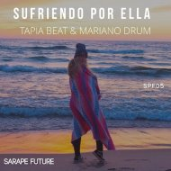 Tapia Beat & Mariano Drum - Sufriendo Por Ella (Original 2K18 Mix)