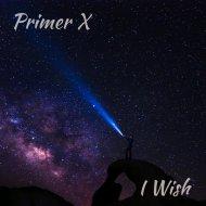 Primer X - I Wish (original)