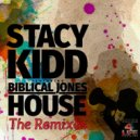 Stacy Kidd feat. Biblical Jones - House  (Stacy Kidd House 4 Life RX)