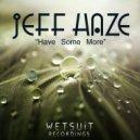 Jeff Haze - Have Some More (Original Mix)