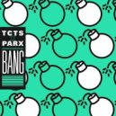TCTS & PARX - Bang (Original Mix)