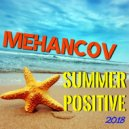 Mehancov - Summer Positive 2018 ()