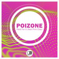 Poizone & Pink Clay - Paid For It (feat. Pink Clay) (Original Mix)