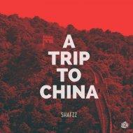 SHAFZz - A Trip To China (Original Mix)