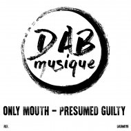 Only Mouth - Presumed Guilty (Original Mix)