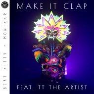 Beat Kitty & Monikkr & TT The Artist - Make It Clap (feat. TT The Artis) (Original Mix)