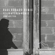 - Who Are You (Raul Robado Remix)