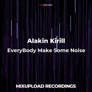Alakin Kirill - EveryBody Make Some Noise (Extended mix)
