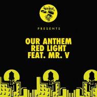 Our Anthem feat. Mr. V - Red Light  (Original Mix)