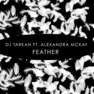 DJ Tarkan feat. Alexandra McKay - Feather  (Original Mix)