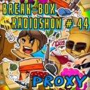BREAK-BOX Radioshow # 44 - mixed by PrOxY ()