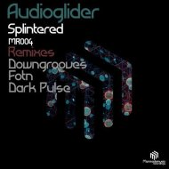 Audioglider - Splintered  (Downgrooves Mix)