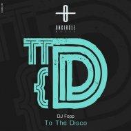 DJ Fopp - To The Disco  (Original Mix)