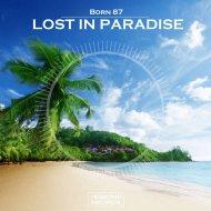 Born 87 - Lost In Paradise  (Original Mix)