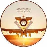 Alexander Matchak - Mr. Lufthansa (Original Mix)