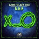 OG Nixin & Blak Trash - B.B.B (feat. Blak Trash) (Original Mix)