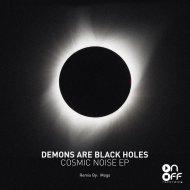 Demons Are Black Holes  - Cosmic Noise (Mogo Remix)