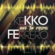 Kekko Ferrero - Feel The Drums (Original Mix)