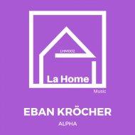 Eban Kröcher - Alpha (Original Mix)