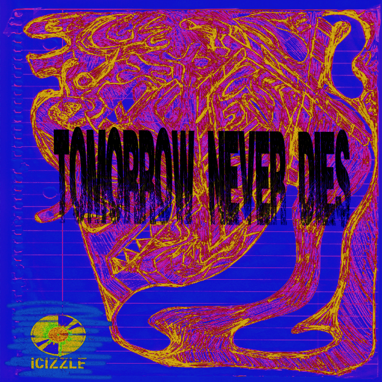 iCizzle - Tomorrow Never Dies (Original Mix)